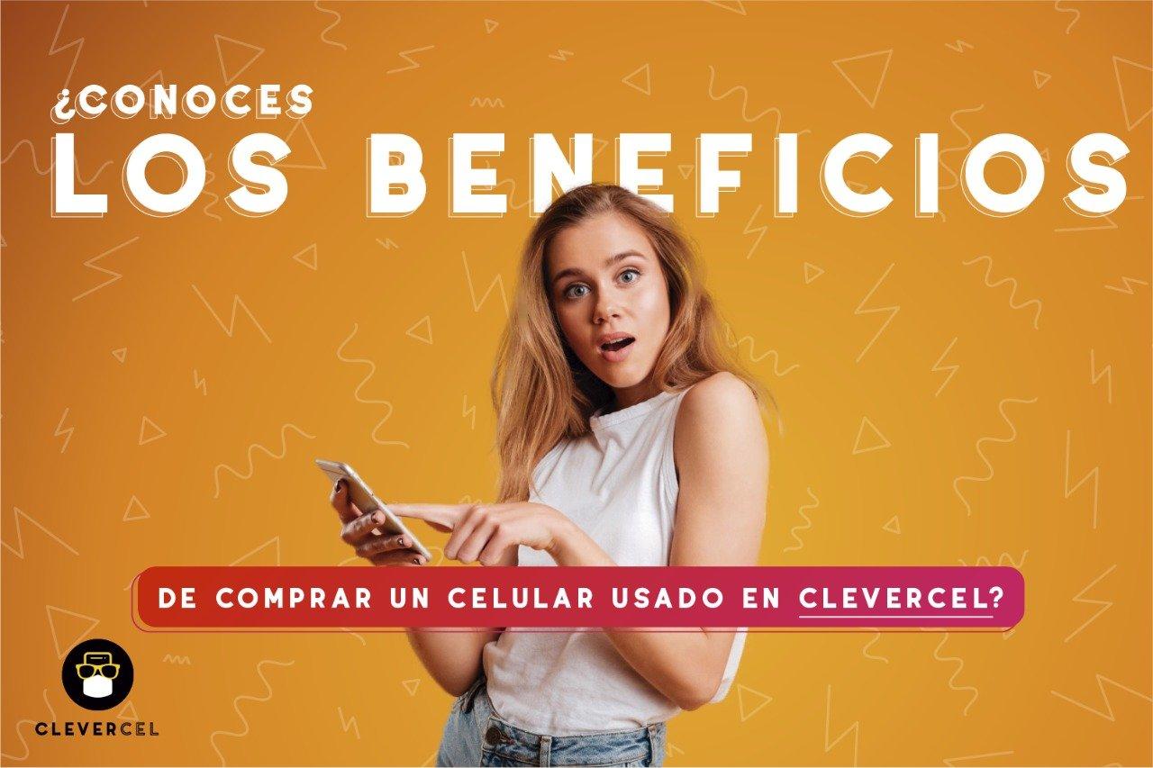 Beneficios de comprar un celular usado en Clevercel